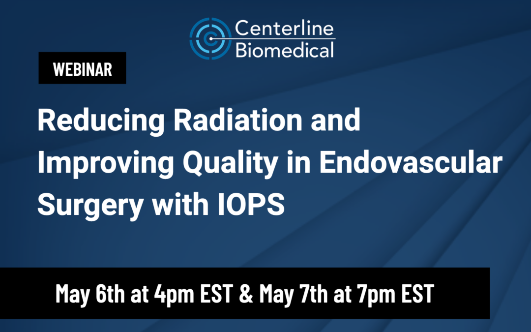 "Webinar: ""Reducing Radiation and Improving Quality in Endovascular Surgery with IOPS"""