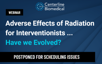 """Webinar POSTPONED: """"Adverse Effects of Radiation for Interventionists… Have We Evolved?"""""""